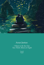 Cover of I Want to Be the One You Think About at Night by Arun Jeetoo